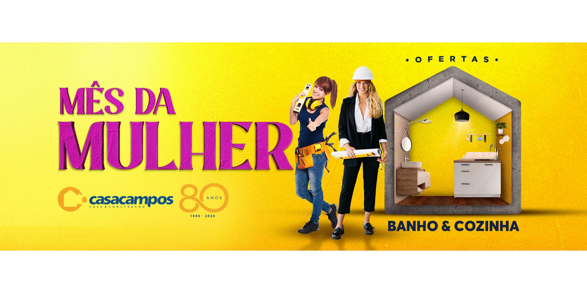MÊS DA MULHER COM OFERTAS DE BANHO E COZINHA É NA CASA CAMPOS!